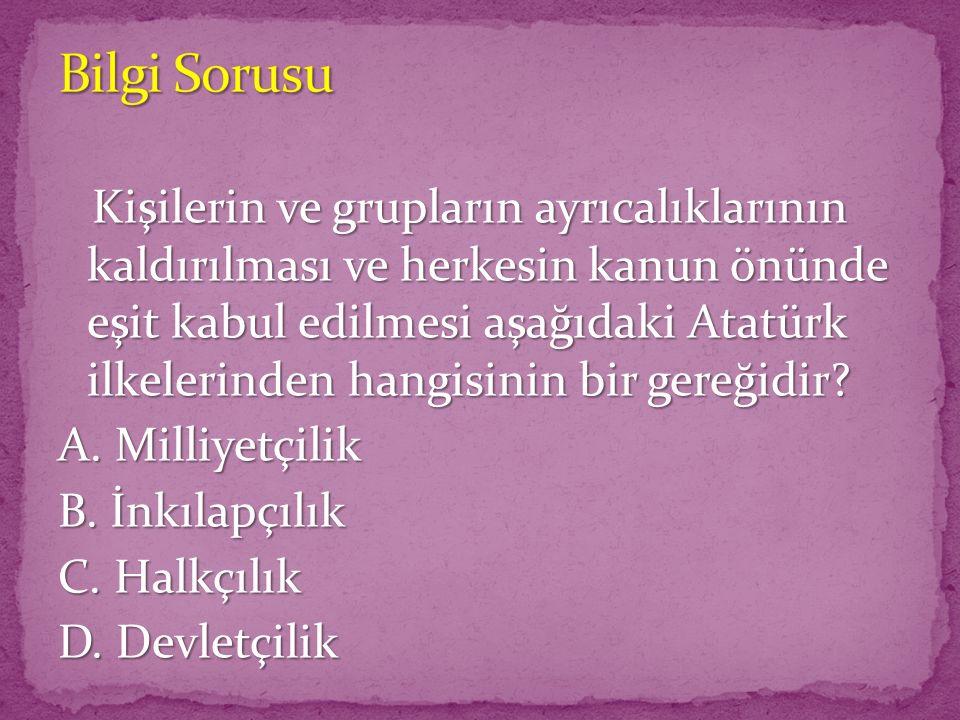 Kişilerin ve grupların ayrıcalıklarının kaldırılması ve herkesin kanun önünde eşit kabul edilmesi aşağıdaki Atatürk ilkelerinden hangisinin bir gereğidir.