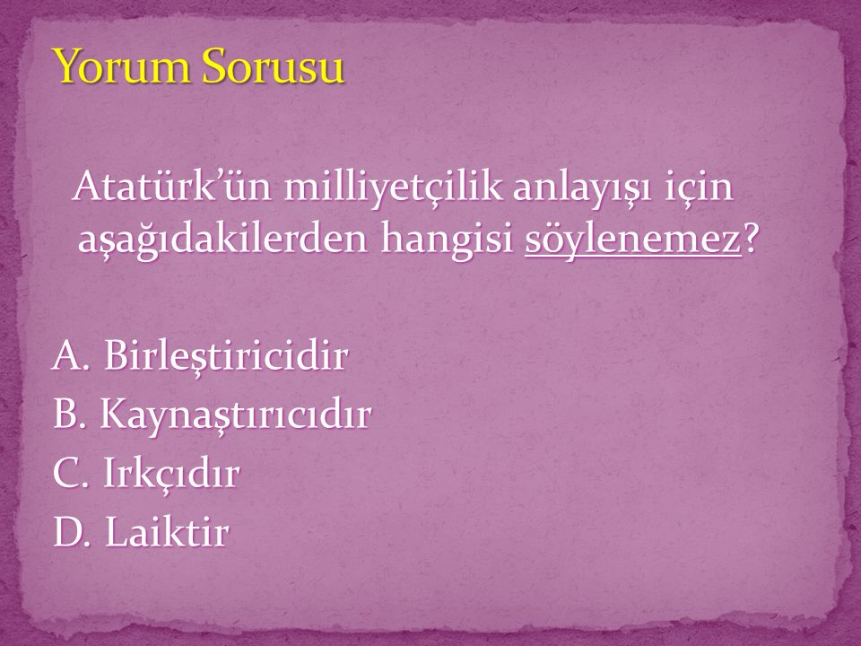 Atatürk'ün milliyetçilik anlayışı için aşağıdakilerden hangisi söylenemez? Atatürk'ün milliyetçilik anlayışı için aşağıdakilerden hangisi söylenemez?