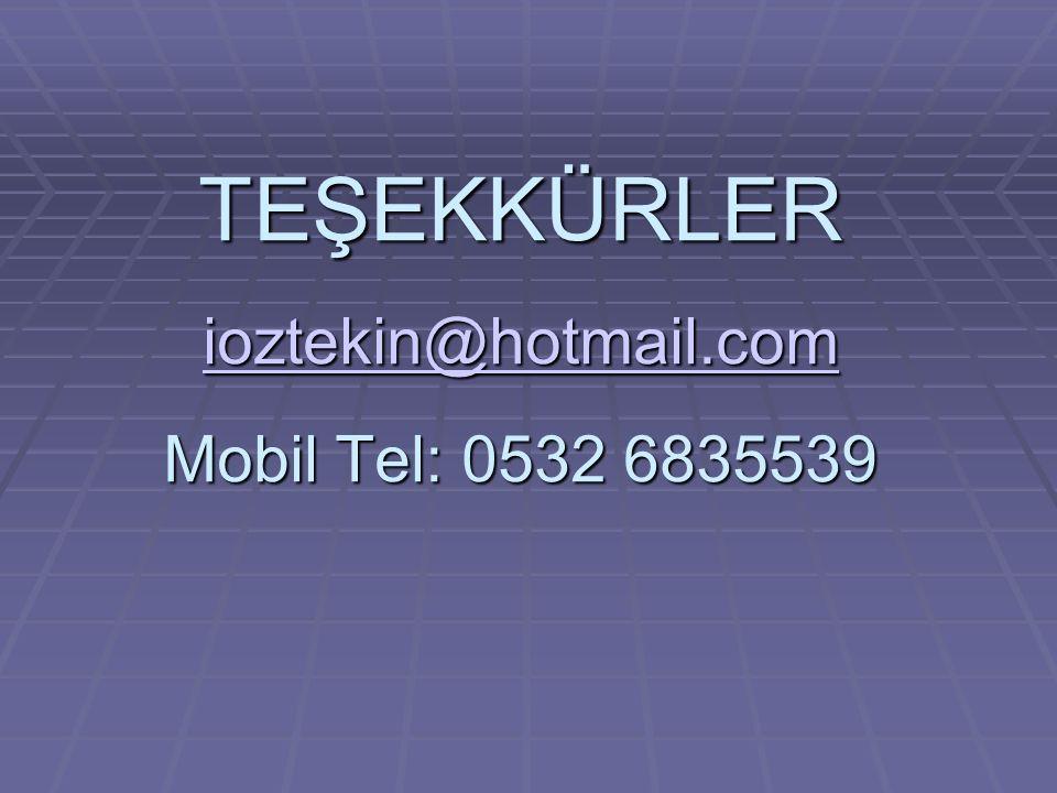 TEŞEKKÜRLER ioztekin@hotmail.com Mobil Tel: 0532 6835539 ioztekin@hotmail.com