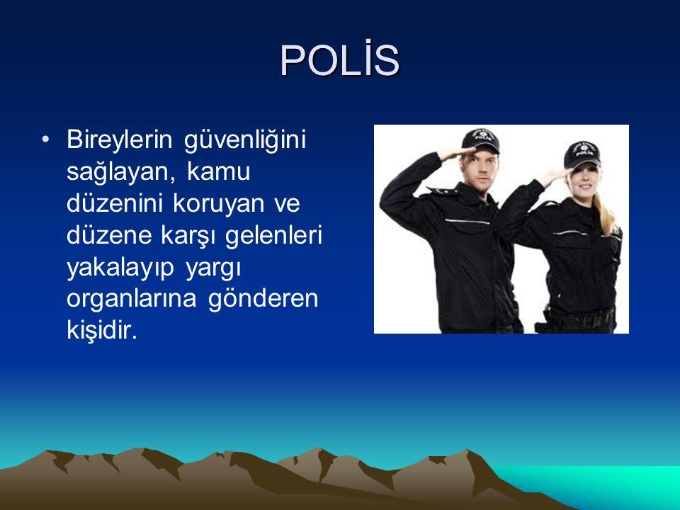 POLİS Bireylerin güvenliğini sağlayan, kamu düzenini koruyan ve düzene karşı gelenleri yakalayıp yargı organlarına gönderen kişidir.