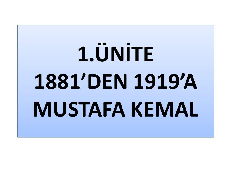 1.ÜNİTE 1881'DEN 1919'A MUSTAFA KEMAL
