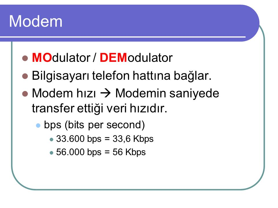 Modem MOdulator / DEModulator Bilgisayarı telefon hattına bağlar.