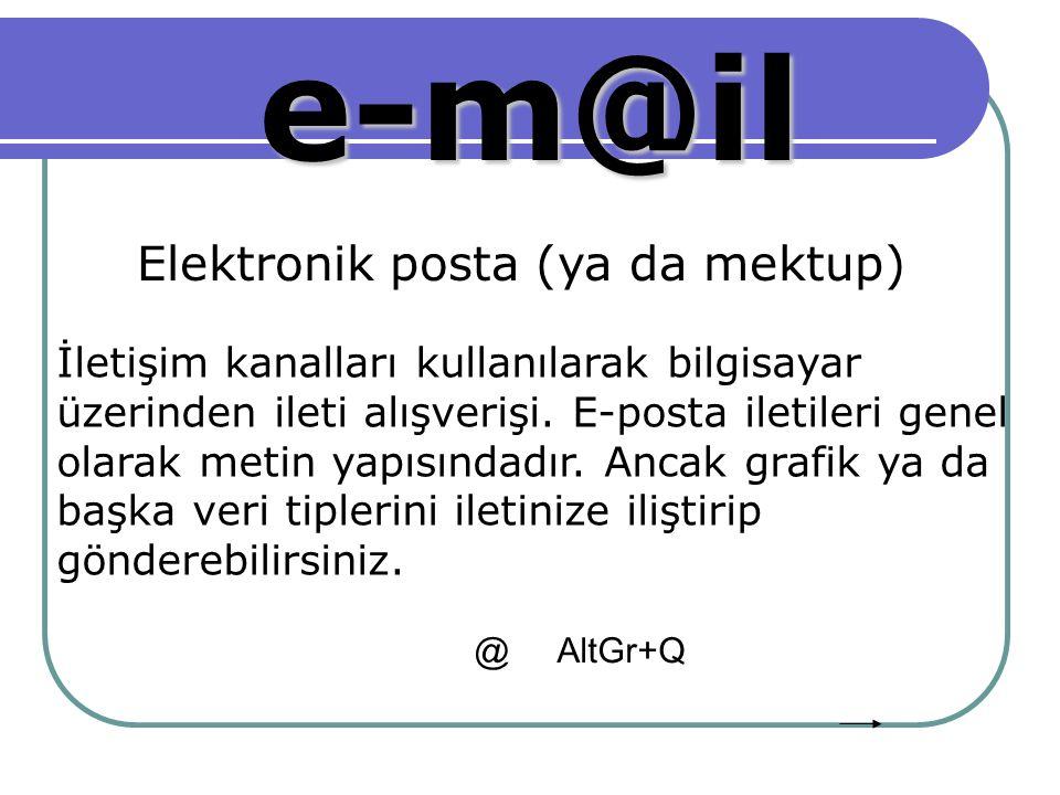 e-m@il Elektronik posta (ya da mektup) İletişim kanalları kullanılarak bilgisayar üzerinden ileti alışverişi.