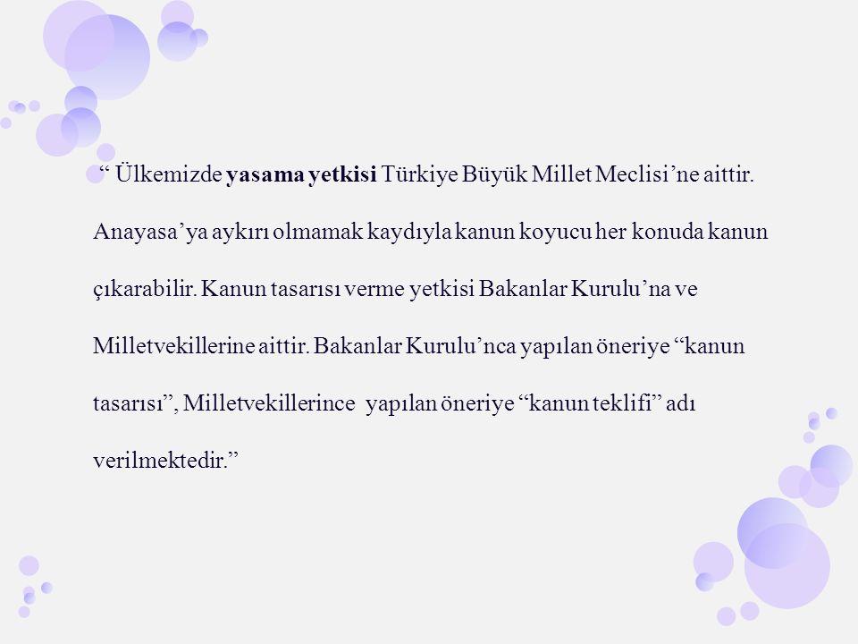 """"""" Ülkemizde yasama yetkisi Türkiye Büyük Millet Meclisi'ne aittir. Anayasa'ya aykırı olmamak kaydıyla kanun koyucu her konuda kanun çıkarabilir. Kanun"""