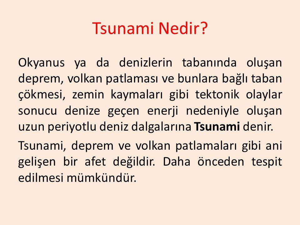 Tsunami Nedir? Okyanus ya da denizlerin tabanında oluşan deprem, volkan patlaması ve bunlara bağlı taban çökmesi, zemin kaymaları gibi tektonik olayla
