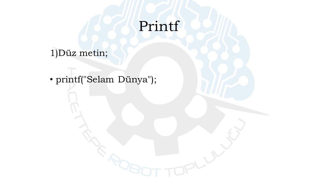 1)Düz metin; printf( Selam Dünya ); Printf