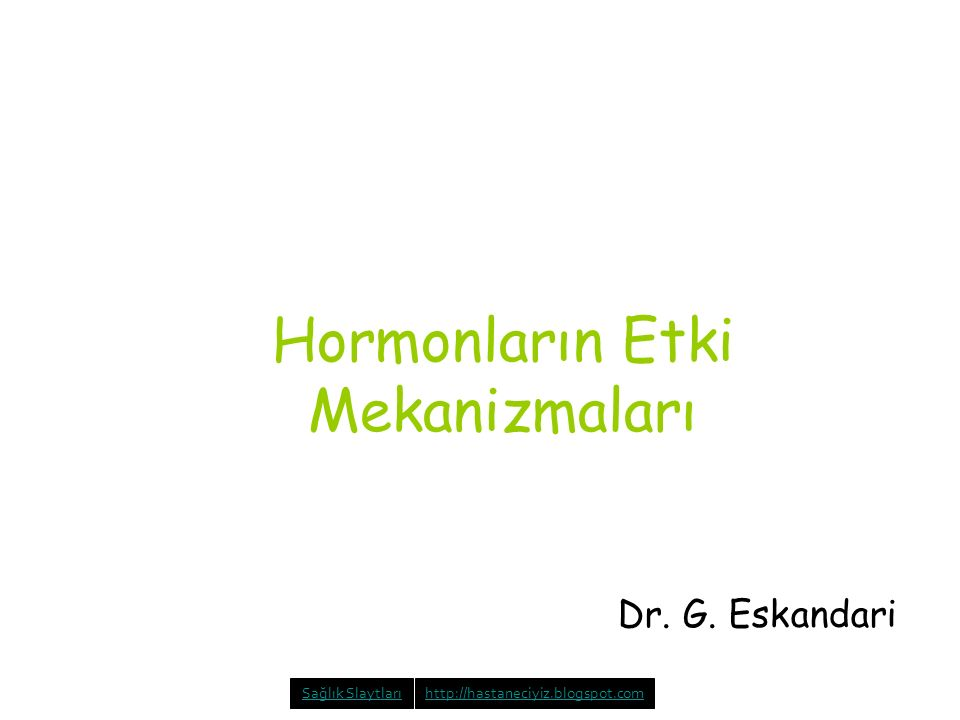 Hormonların Etki Mekanizmaları Dr. G. Eskandari Sağlık Slaytlarıhttp://hastaneciyiz.blogspot.com