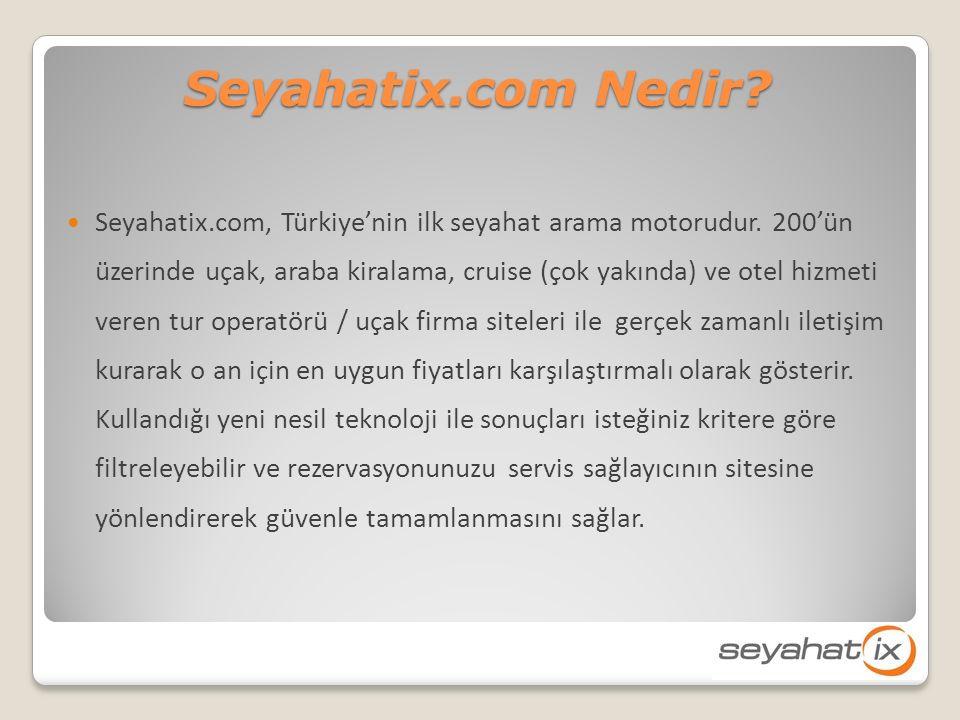 Seyahatix.com Nedir. Seyahatix.com, Türkiye'nin ilk seyahat arama motorudur.