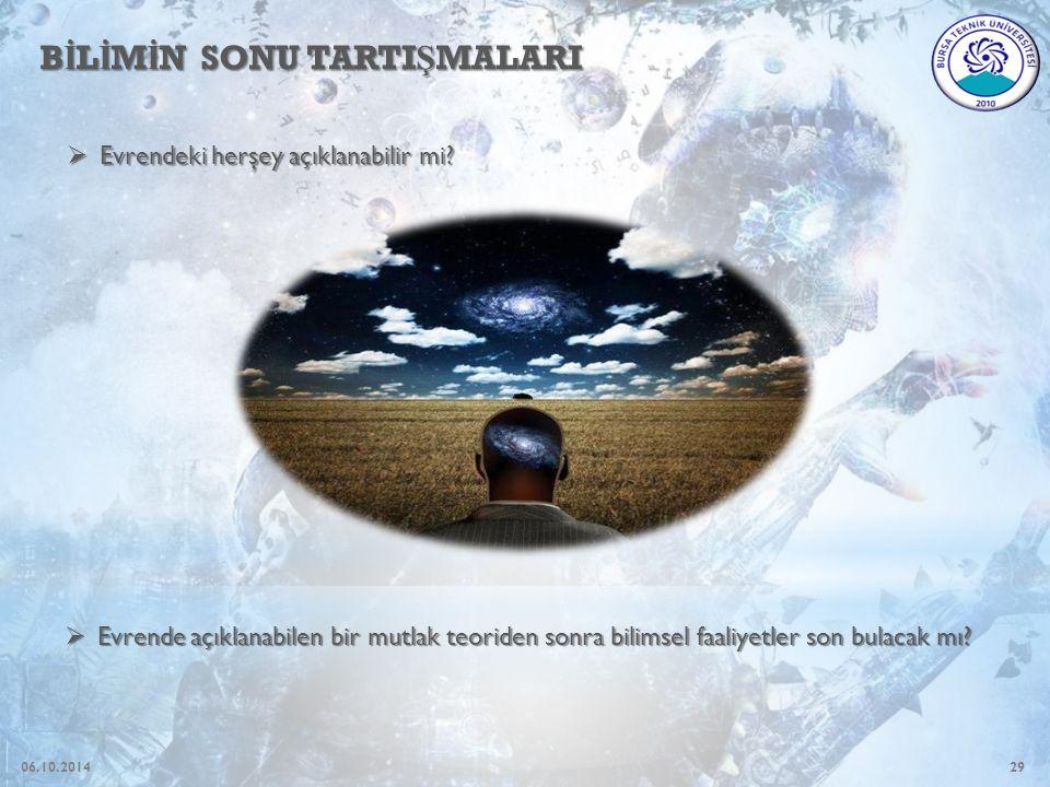 29 B İ L İ M İ N SONU TARTI Ş MALARI  Evrendeki herşey açıklanabilir mi?  Evrende açıklanabilen bir mutlak teoriden sonra bilimsel faaliyetler son b