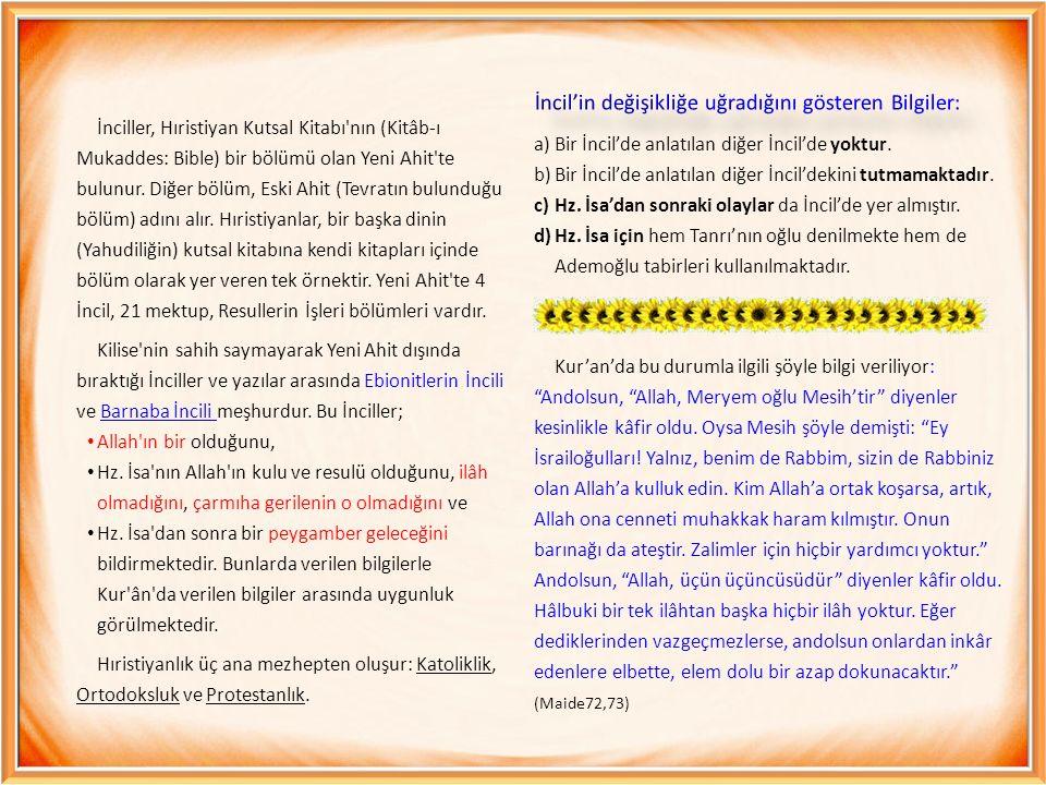 İnciller, Hıristiyan Kutsal Kitabı nın (Kitâb-ı Mukaddes: Bible) bir bölümü olan Yeni Ahit te bulunur.
