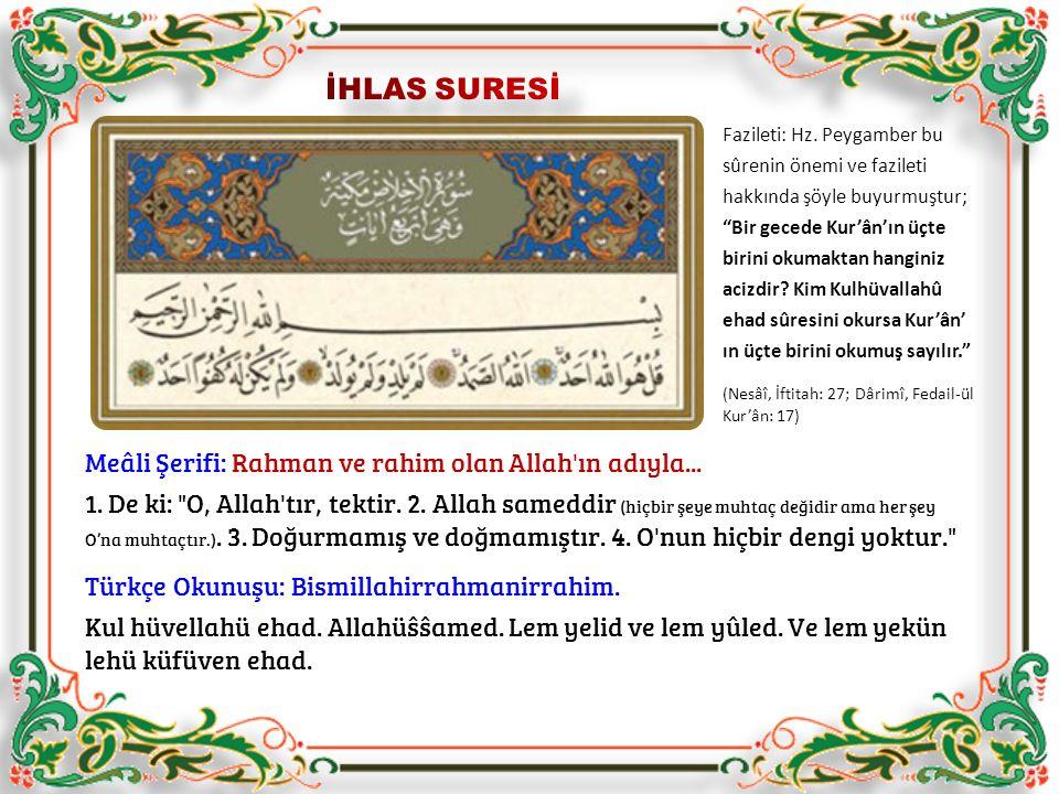 Meâli Şerifi: Rahman ve rahim olan Allah'ın adıyla... 1. De ki: