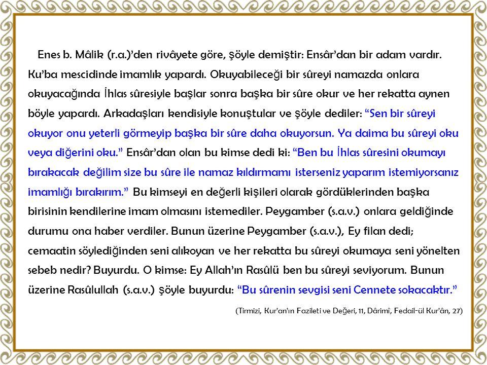 Enes b. Mâlik (r.a.)'den rivâyete göre, ş öyle demi ş tir: Ensâr'dan bir adam vardır. Ku'ba mescidinde imamlık yapardı. Okuyabilece ğ i bir sûreyi nam