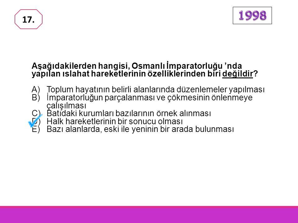 Aşağıdakilerden hangisi, Osmanlı Devleti'nin yenilik hareket- lerine karşı bir tepki niteliği taşımaktadır? A) III.Selim'in öldürülüp IV. Mustafa'nın