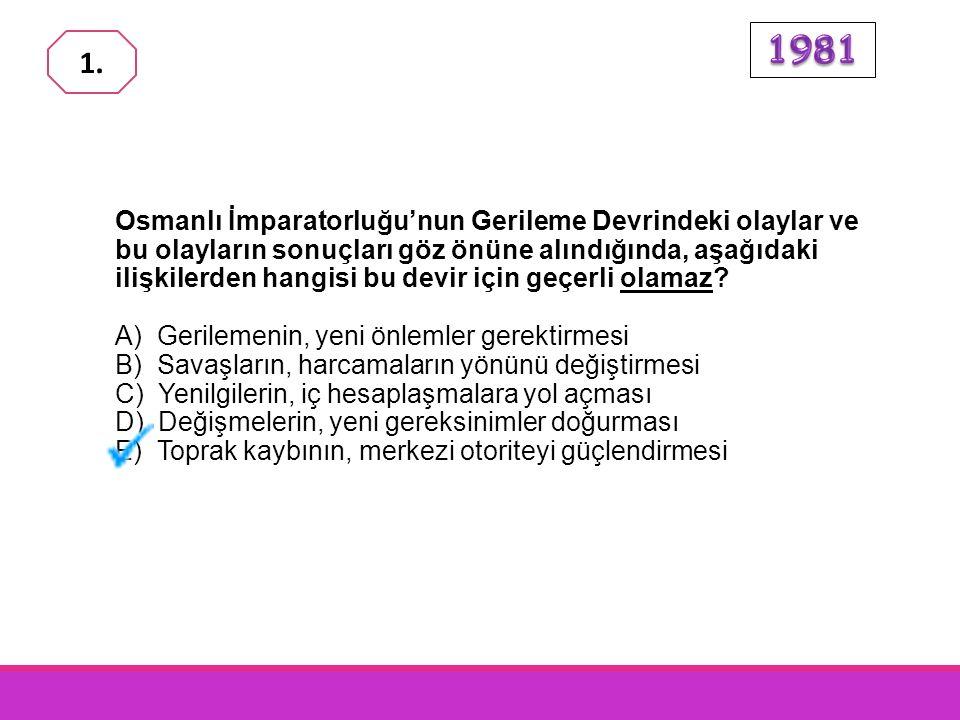 Osmanlı İmparatorluğu'nun Gerileme Devrindeki olaylar ve bu olayların sonuçları göz önüne alındığında, aşağıdaki ilişkilerden hangisi bu devir için geçerli olamaz.