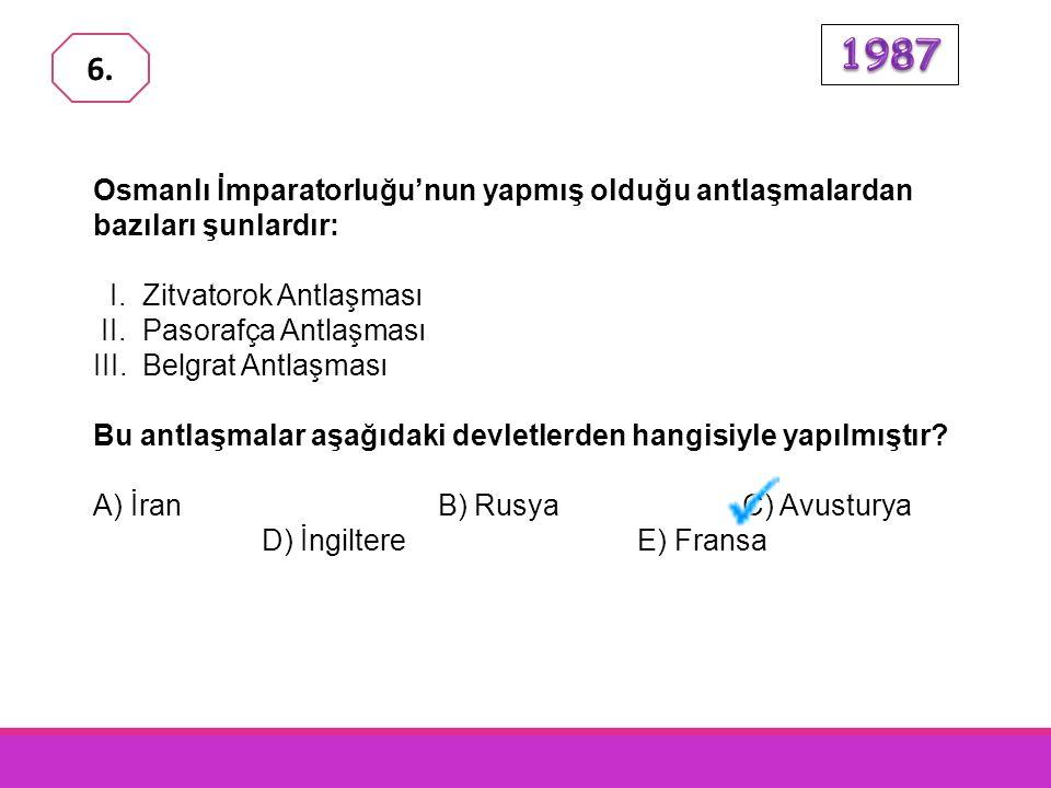 Osmanlı İmparatorluğu'nun yapmış olduğu antlaşmalardan bazıları şunlardır: I.