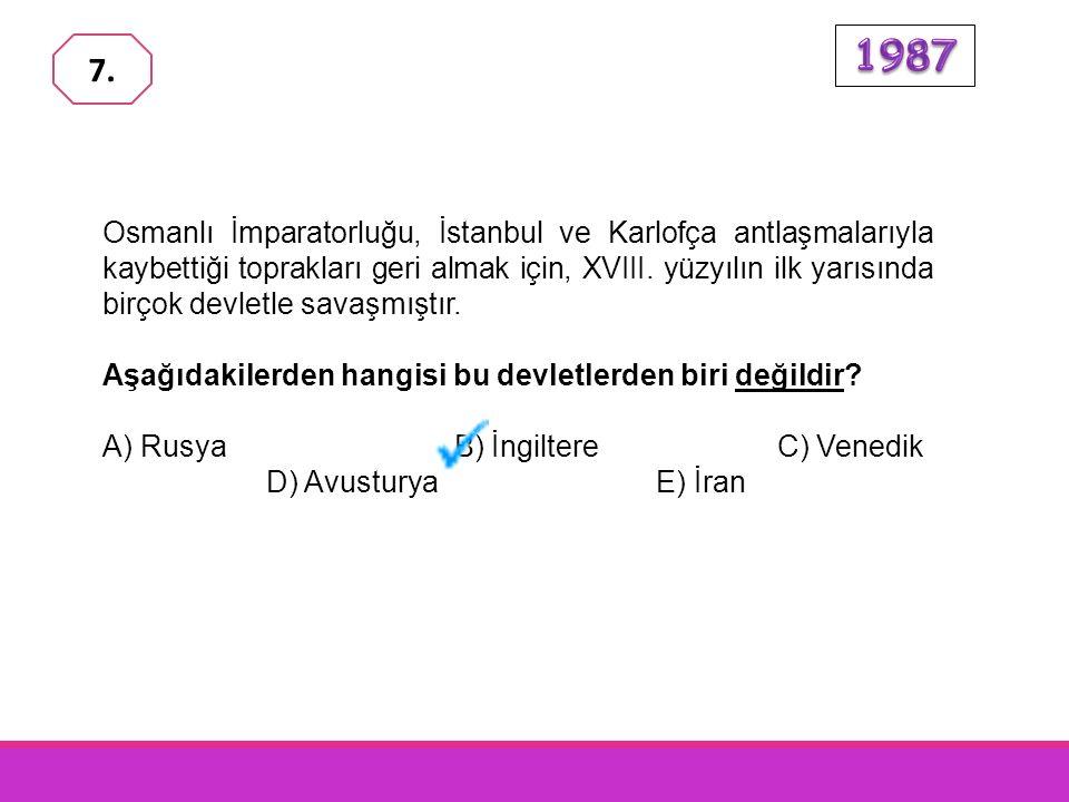 Osmanlı İmparatorluğu'nun yapmış olduğu antlaşmalardan bazıları şunlardır: I. Zitvatorok Antlaşması II. Pasorafça Antlaşması III. Belgrat Antlaşması B