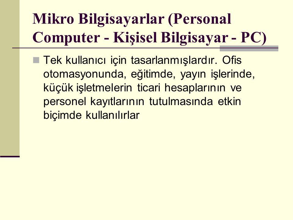 Mikro Bilgisayarlar (Personal Computer - Kişisel Bilgisayar - PC) Tek kullanıcı için tasarlanmışlardır.
