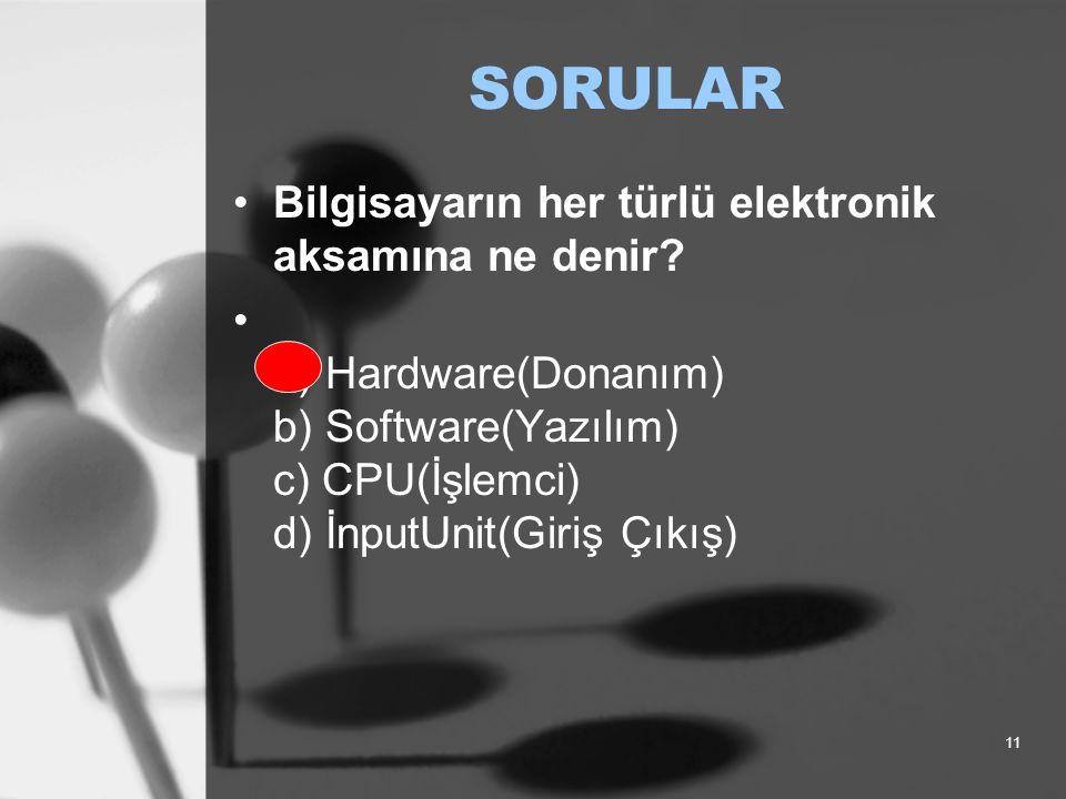 SORULAR 11 Bilgisayarın her türlü elektronik aksamına ne denir.
