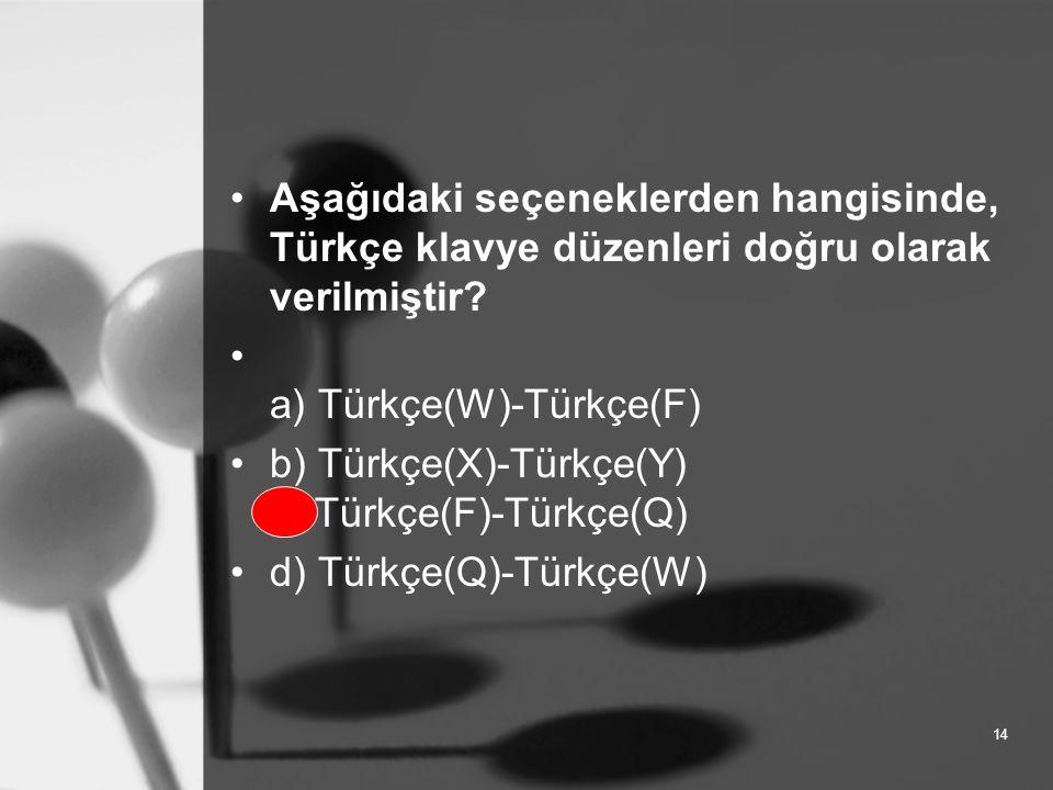 14 Aşağıdaki seçeneklerden hangisinde, Türkçe klavye düzenleri doğru olarak verilmiştir.