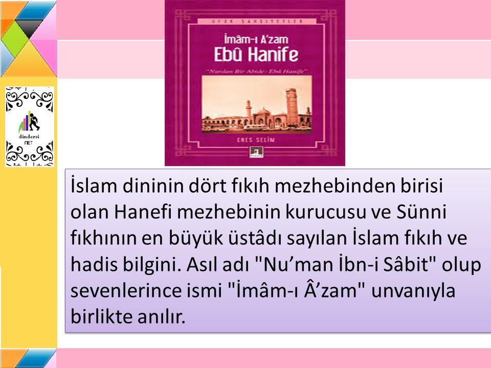 İslam dininin dört fıkıh mezhebinden birisi olan Hanefi mezhebinin kurucusu ve Sünni fıkhının en büyük üstâdı sayılan İslam fıkıh ve hadis bilgini.