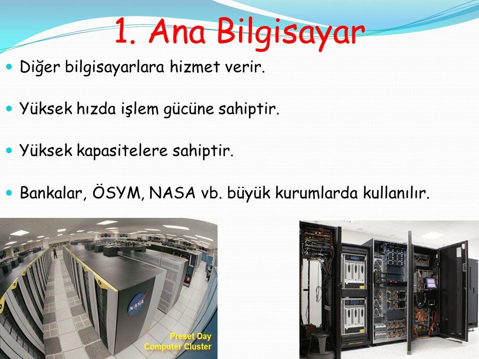 1. Ana Bilgisayar Diğer bilgisayarlara hizmet verir.
