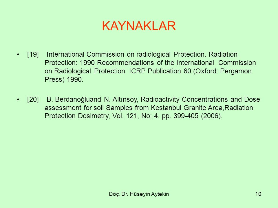 Doç. Dr. Hüseyin Aytekin10 KAYNAKLAR [19] International Commission on radiological Protection.