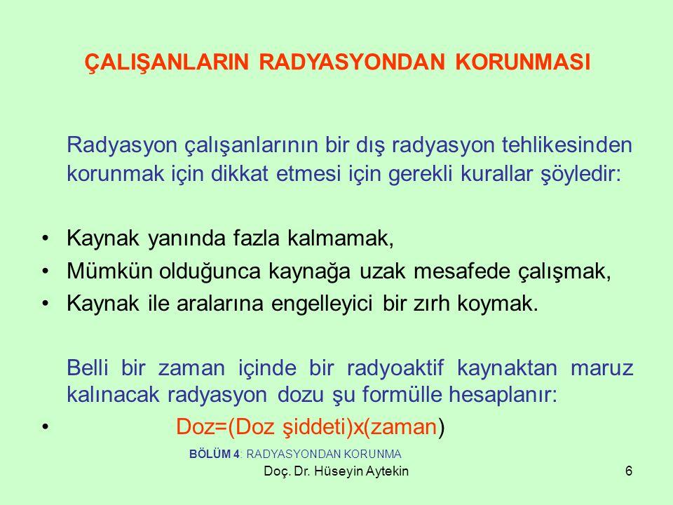 Doç. Dr. Hüseyin Aytekin6 ÇALIŞANLARIN RADYASYONDAN KORUNMASI Radyasyon çalışanlarının bir dış radyasyon tehlikesinden korunmak için dikkat etmesi içi