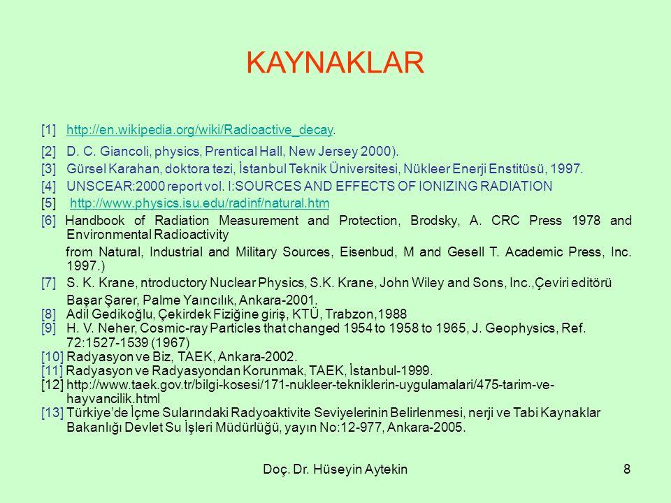 Doç. Dr. Hüseyin Aytekin8 KAYNAKLAR [1] http://en.wikipedia.org/wiki/Radioactive_decay.http://en.wikipedia.org/wiki/Radioactive_decay [2] D. C. Gianco