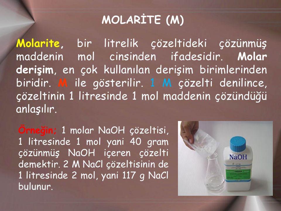 MOLARİTE (M) Molarite, bir litrelik çözeltideki çözünmüş maddenin mol cinsinden ifadesidir. Molar derişim, en çok kullanılan derişim birimlerinden bir