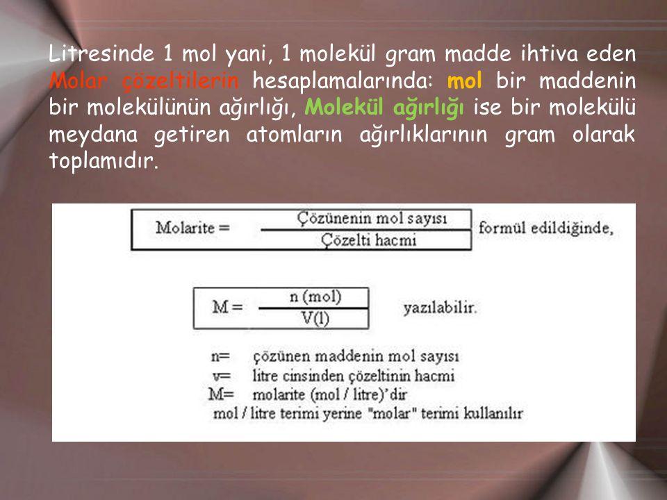 Litresinde 1 mol yani, 1 molekül gram madde ihtiva eden Molar çözeltilerin hesaplamalarında: mol bir maddenin bir molekülünün ağırlığı, Molekül ağırlı