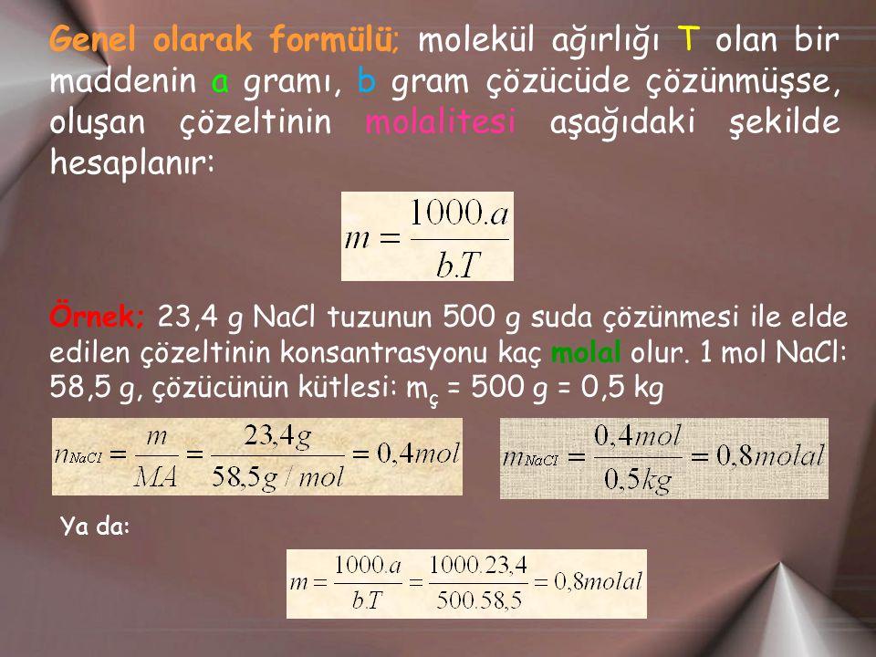Genel olarak formülü; molekül ağırlığı T olan bir maddenin a gramı, b gram çözücüde çözünmüşse, oluşan çözeltinin molalitesi aşağıdaki şekilde hesapla