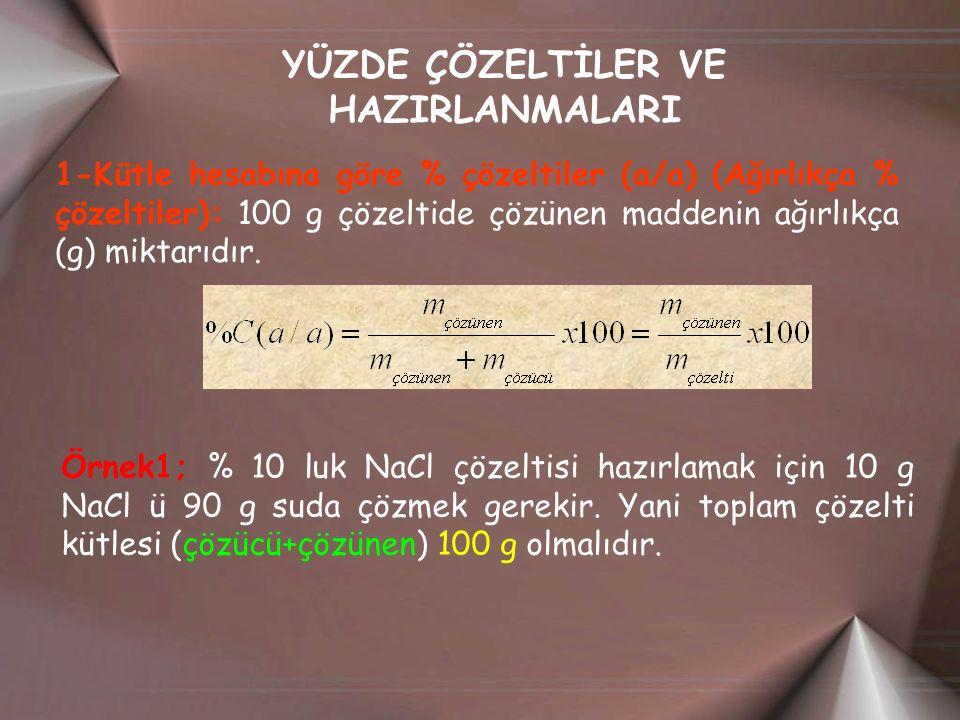 YÜZDE ÇÖZELTİLER VE HAZIRLANMALARI 1-Kütle hesabına göre % çözeltiler (a/a) (Ağırlıkça % çözeltiler): 100 g çözeltide çözünen maddenin ağırlıkça (g) m