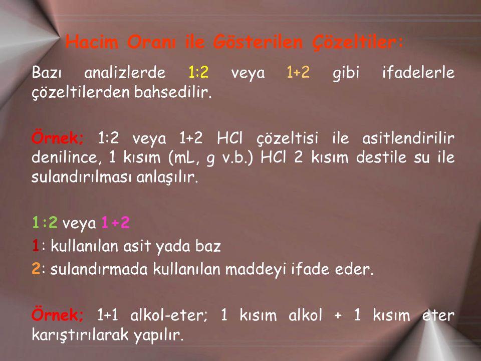 Hacim Oranı ile Gösterilen Çözeltiler: Bazı analizlerde 1:2 veya 1+2 gibi ifadelerle çözeltilerden bahsedilir. Örnek; 1:2 veya 1+2 HCl çözeltisi ile a
