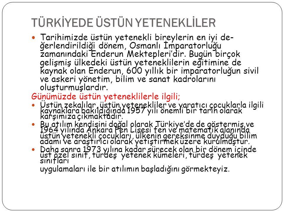 TÜRKİYEDE ÜSTÜN YETENEKLİLER Tarihimizde üstün yetenekli bireylerin en iyi de- ğerlendirildiği dönem, Osmanlı İmparatorluğu zamanındaki Enderun Mektep