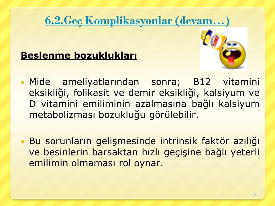 6.2.Geç Komplikasyonlar (devam…) Beslenme bozuklukları Mide ameliyatlarından sonra; B12 vitamini eksikliği, folikasit ve demir eksikliği, kalsiyum ve