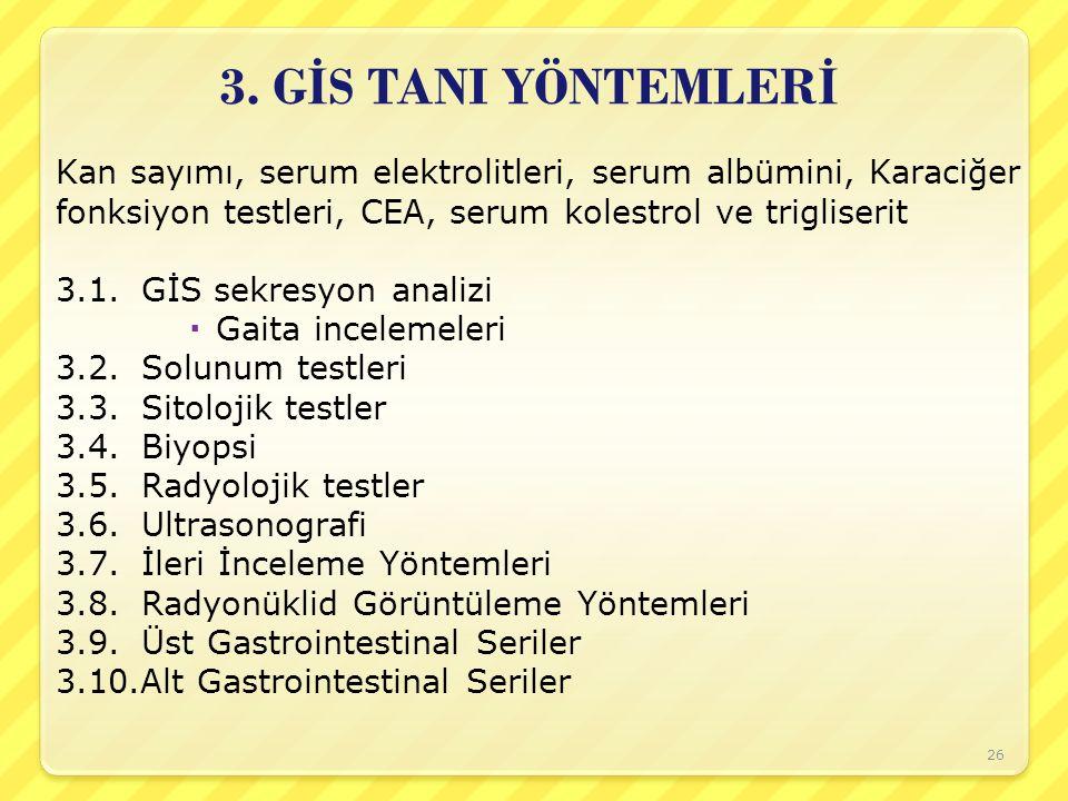 3. G İ S TANI YÖNTEMLER İ Kan sayımı, serum elektrolitleri, serum albümini, Karaciğer fonksiyon testleri, CEA, serum kolestrol ve trigliserit 3.1.GİS