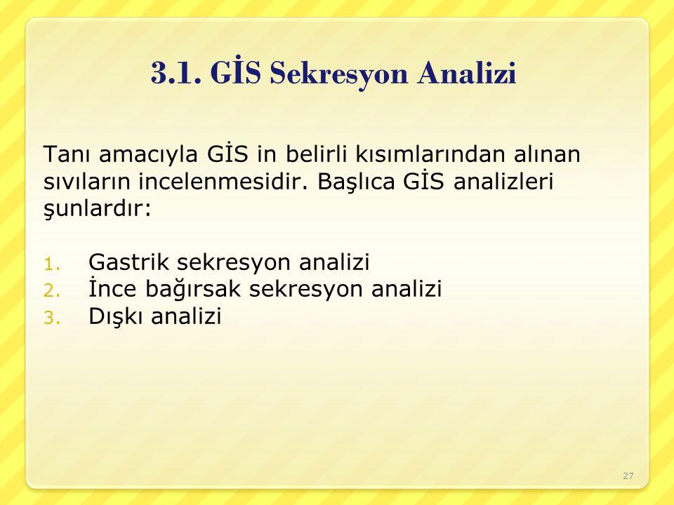3.1. G İ S Sekresyon Analizi Tanı amacıyla GİS in belirli kısımlarından alınan sıvıların incelenmesidir. Başlıca GİS analizleri şunlardır: 1. Gastrik