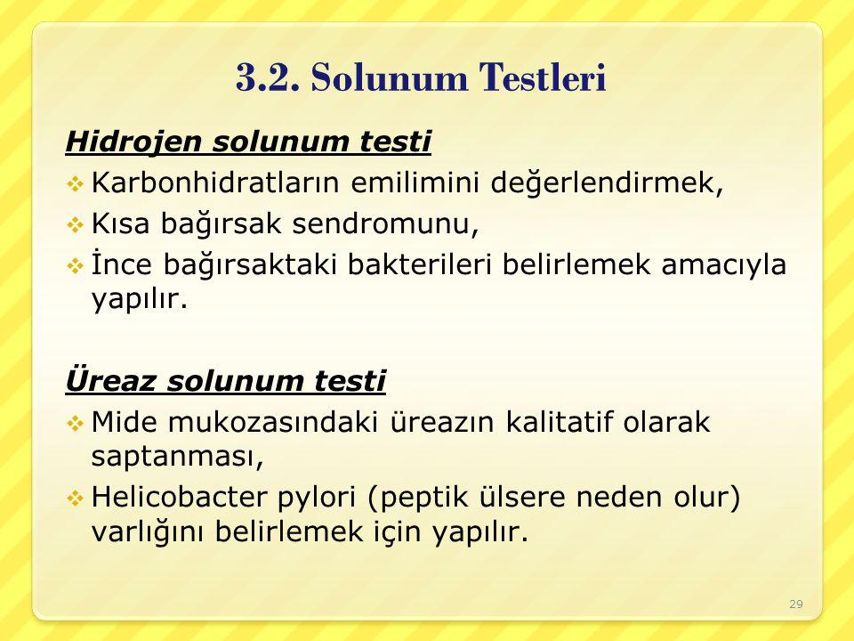 3.2. Solunum Testleri Hidrojen solunum testi  Karbonhidratların emilimini değerlendirmek,  Kısa bağırsak sendromunu,  İnce bağırsaktaki bakterileri