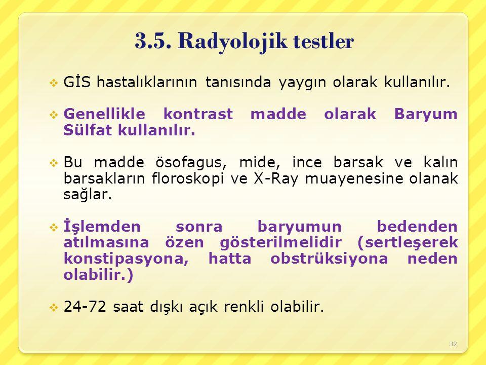 3.5. Radyolojik testler  GİS hastalıklarının tanısında yaygın olarak kullanılır.  Genellikle kontrast madde olarak Baryum Sülfat kullanılır.  Bu ma
