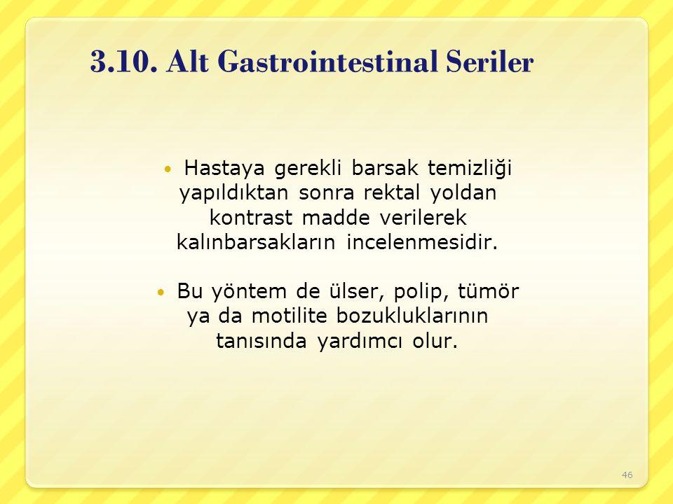 3.10. Alt Gastrointestinal Seriler Hastaya gerekli barsak temizliği yapıldıktan sonra rektal yoldan kontrast madde verilerek kalınbarsakların incelenm