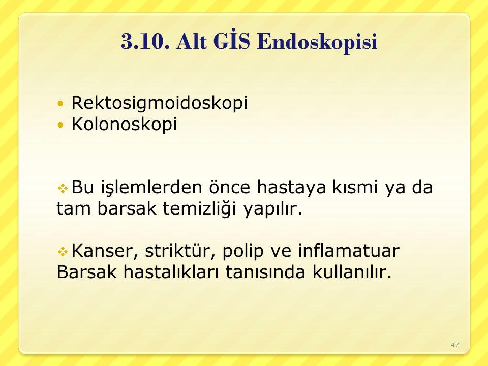 3.10. Alt G İ S Endoskopisi Rektosigmoidoskopi Kolonoskopi  Bu işlemlerden önce hastaya kısmi ya da tam barsak temizliği yapılır.  Kanser, striktür,
