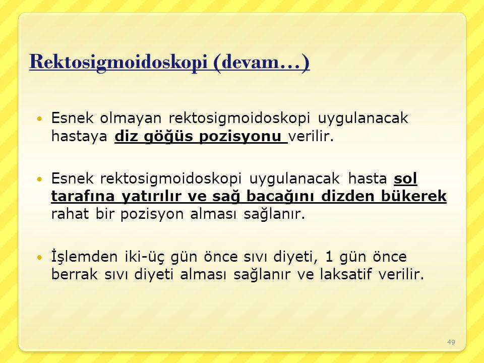 Rektosigmoidoskopi (devam…) Esnek olmayan rektosigmoidoskopi uygulanacak hastaya diz göğüs pozisyonu verilir. Esnek rektosigmoidoskopi uygulanacak has