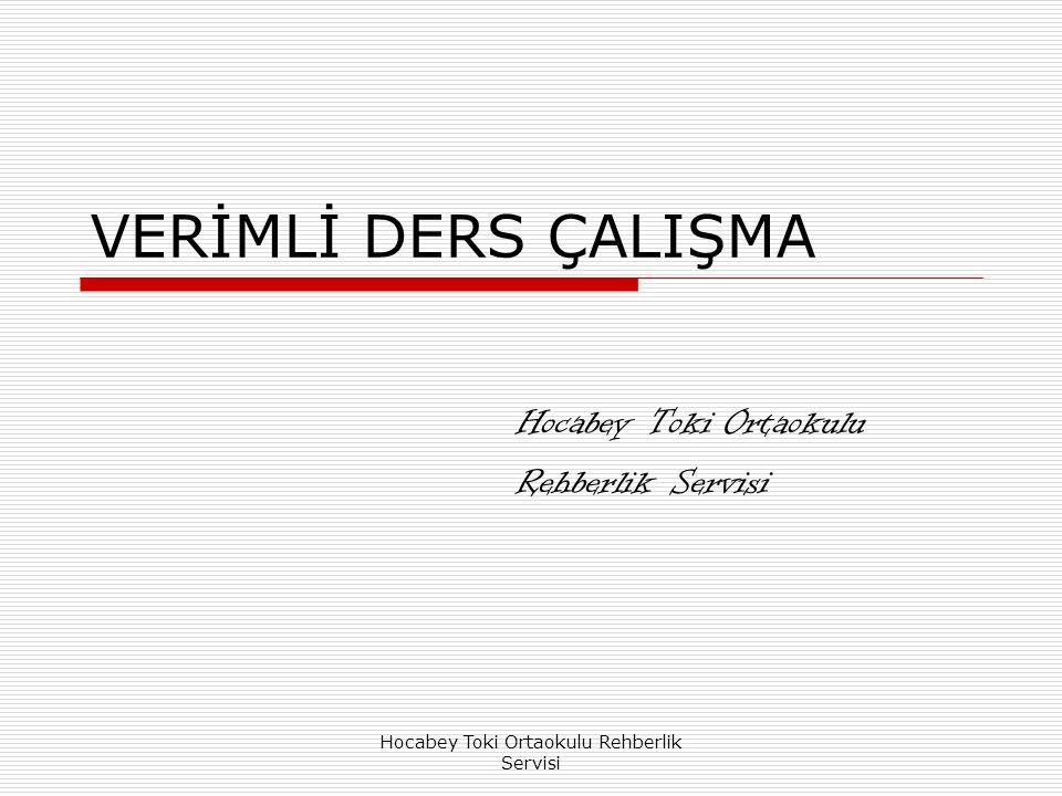 Hocabey Toki Ortaokulu Rehberlik Servisi VERİMLİ DERS ÇALIŞMA Hocabey Toki Ortaokulu Rehberlik Servisi