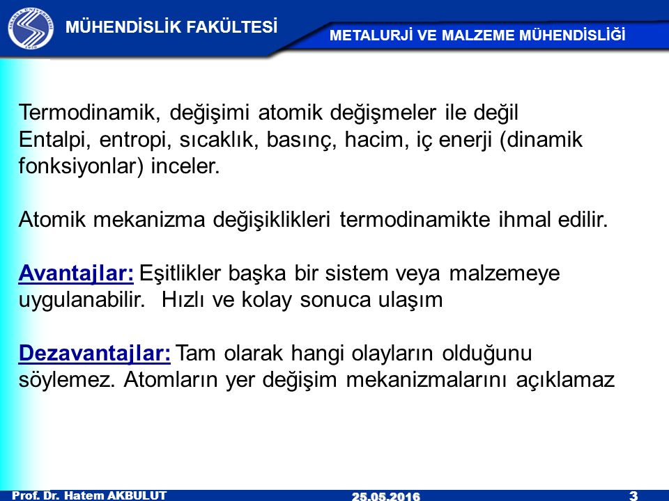Prof. Dr. Hatem AKBULUT 3 MÜHENDİSLİK FAKÜLTESİ METALURJİ VE MALZEME MÜHENDİSLİĞİ 25.05.2016 Termodinamik, değişimi atomik değişmeler ile değil Entalp