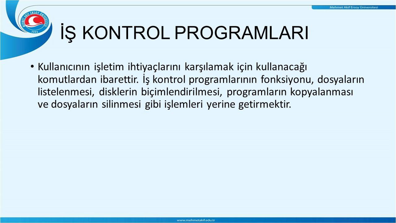 İŞ KONTROL PROGRAMLARI Kullanıcının işletim ihtiyaçlarını karşılamak için kullanacağı komutlardan ibarettir.