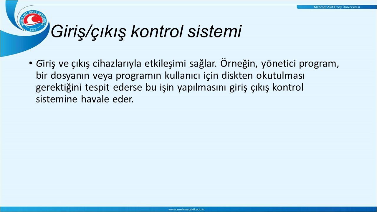 Giriş/çıkış kontrol sistemi Giriş ve çıkış cihazlarıyla etkileşimi sağlar.
