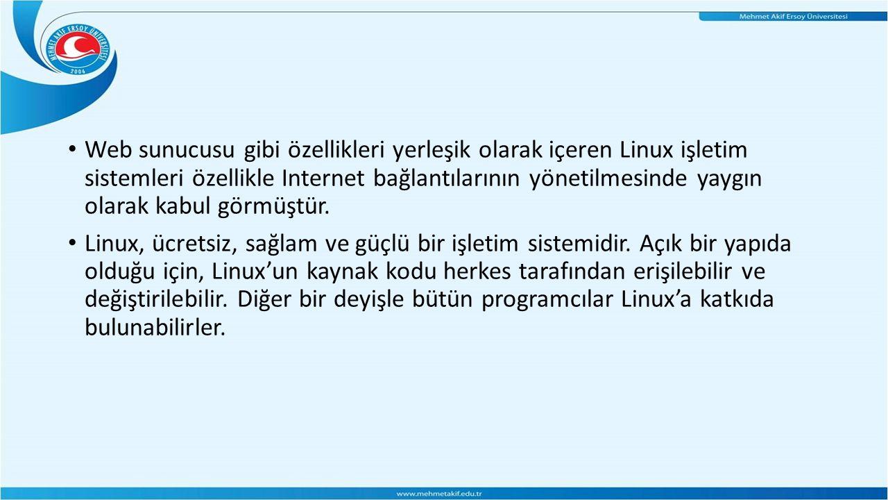 Web sunucusu gibi özellikleri yerleşik olarak içeren Linux işletim sistemleri özellikle Internet bağlantılarının yönetilmesinde yaygın olarak kabul görmüştür.