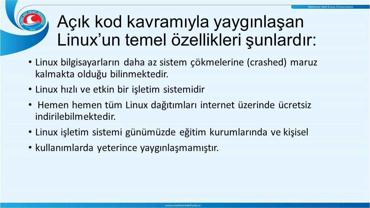 Açık kod kavramıyla yaygınlaşan Linux'un temel özellikleri şunlardır: Linux bilgisayarların daha az sistem çökmelerine (crashed) maruz kalmakta olduğu bilinmektedir.