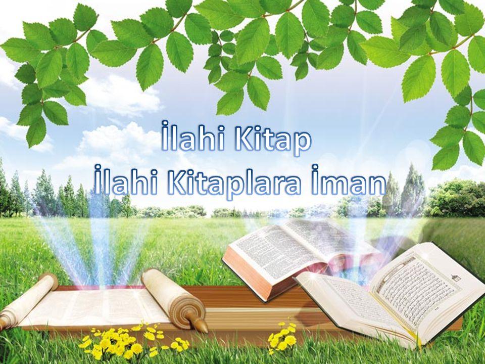 İlahi kitap: Yüce Allah ın Peygamberler aracılığıyla insanlara gönderdiği ve içinde Allah ın emirlerinin, yasaklarının, mesajlarının yer aldığı kitaba ilahi kitap denir.