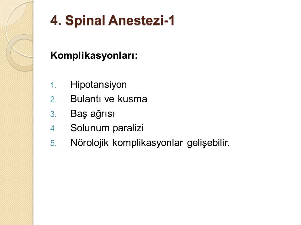 Spinal Anestezi-1 4. Spinal Anestezi-1 Komplikasyonları: 1. Hipotansiyon 2. Bulantı ve kusma 3. Baş ağrısı 4. Solunum paralizi 5. Nörolojik komplikasy